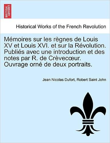Mémoires sur les règnes de Louis XV et Louis XVI. et sur la Révolution. Publiés avec une introduction et des notes par R. de Crèvecœur. Ouvrage orné de deux portraits.