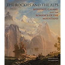 The Rockies and the Alps: Bierstadt, Calame and the Romance of the Mountains