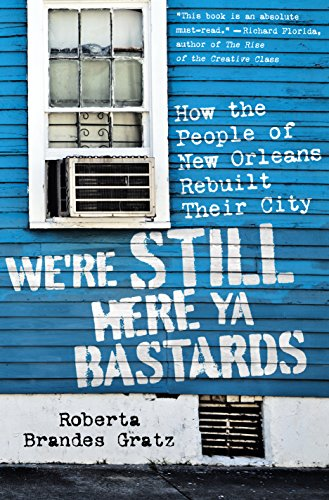 Download We're Still Here Ya Bastards: How the People of New Orleans Rebuilt Their City Pdf