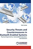 Security Threats and Countermeasures in Bluetooth-Enabled Systems: Practical Experiments, Vulnerability Evaluation, and Solutions by Keijo Haataja (2009-11-13)