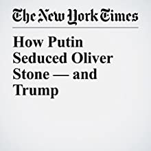 How Putin Seduced Oliver Stone — and Trump Other by Masha Gessen Narrated by Kristi Burns