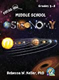 Focus on Middle School Astronomy Student Textbook (hardcover), Rebecca W. Keller, 1936114712
