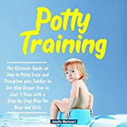 Potty Training: The Ultimate Guide on How to Potty Train and Discipline Your Toddler to Get Him Diaper Free in