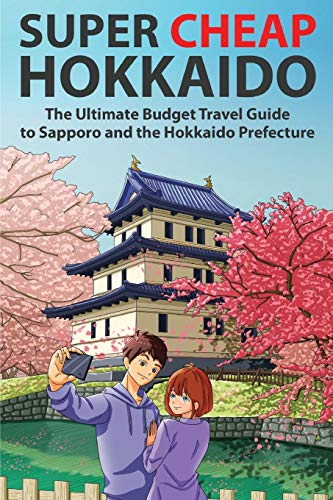 Super Cheap Hokkaido: The Ultimate Budget Travel Guide to Sapporo and the Hokkaido Prefecture (Super Cheap Japan) [Idioma Inglés] por Matthew Baxter