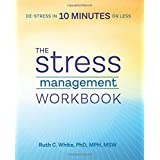 The Stress Management Workbook: De-stress in 10 Minutes or Less