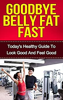 BELLY FAT Diet: Goodbye Belly Fat Fast - Today's Healthy ...