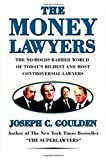 The Money Lawyers, Joseph Goulden and Joseph C. Goulden, 0312205554