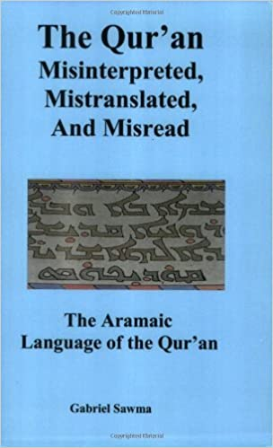 Book The Qur'an: Misinterpreted, Mistranslated, and Misread. The Aramaic Language of the Qur'an by Gabriel Sawma (2006-04-15)