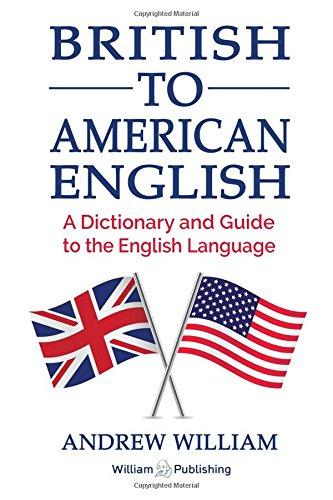 Read Online British to American English: A Dictionary and Guide to the English Language ebook
