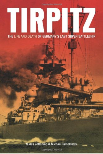 TIRPITZ: The Life and Death of Germany's Last Super Battleship pdf