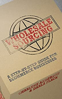 Wholesale Sourcing: A Step-by-Step Guide for eCommerce Businesses by [Anderson, Charlene, Flack, Darla]