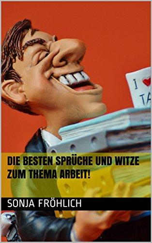 Die Besten Sprüche Und Witze Zum Thema Arbeit German