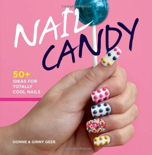 Nail Candy: 50+ Ideas for Totally Cool Nails (Nail Polish Design Book)