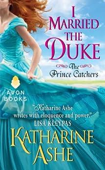 I Married the Duke: The Prince Catchers by [Ashe, Katharine]