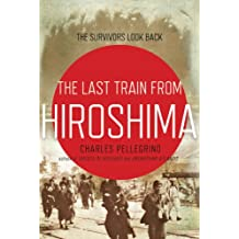 The Last Train from Hiroshima: The Survivors Look Back (John MacRae Books)