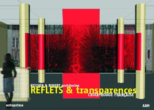 Reflets & transparences. Croix-Rouge Française. Reichen & Robert architectes. Edition bilingue français / anglais