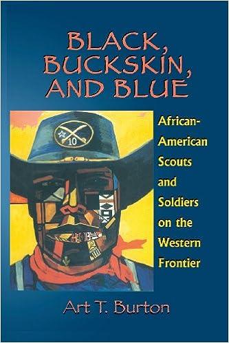 Black buckskin and blue african american scouts and soldiers on black buckskin and blue african american scouts and soldiers on the western frontier arthur t burton 9781571687869 amazon books fandeluxe Choice Image