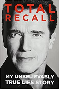 Total Recall: My Unbelievably True Life Story Written By Arnold Schwarzenegger and Peter Petre