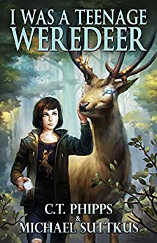 I Was a Teenage Weredeer (The United States of Monsters Series Book 2) by [Phipps, C. T., Suttkus, Michael]