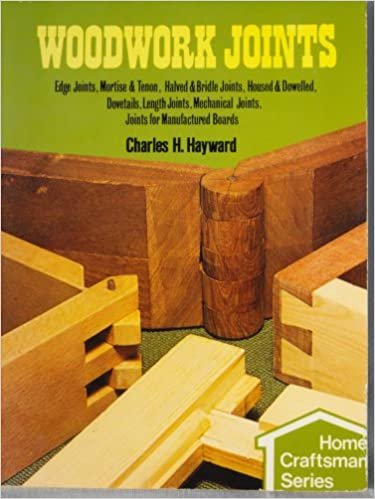 Book Woodwork Joints:Edge Joints, Mortise & Tenon, Halved & Bridle Joints, Housed & Dowelled, Dovetails, Length Joints, Mechanical Joints, Joints for Manufactured Boards