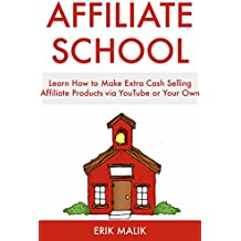 Affiliate School: Learn How to Make Extra Cash Selling Affiliate Products via YouTube or Your Own Free Website