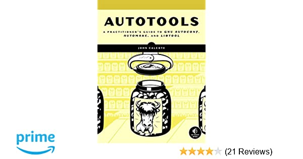Autotools: A Practioner's Guide to GNU Autoconf, Automake, and