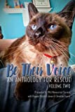 Be Their Voice: An Anthology for Rescue (Full Color Version): Be Their Voice - Volume Two (Volume 2)