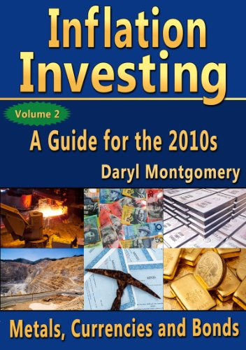 Inflation Investing - A Supervise for the 2010s, Volume 2 (Metals, Currencies and Bonds)