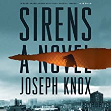 Sirens: A Novel Audiobook by Joseph Knox Narrated by Lewys Taylor