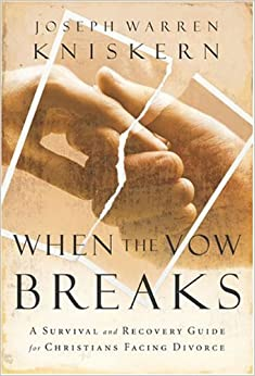 When the Vow Breaks: A Survival and Recovery Guide for Christians Facing Divorce