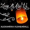 Loving My Actual Life: An Experiment in Relishing What's Right in Front of Me Audiobook by Alexandra Kuykendall Narrated by Carly Robins