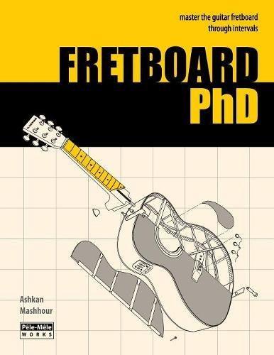 FRETBOARD PhD: Master the Guitar Fretboard through Intervals