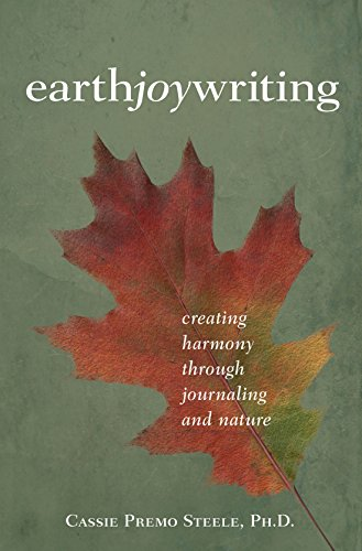 Earth Joy Writing: Creating Harmony Through Journaling and Nature by [Steele, Cassie Premo]