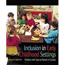 By Ingrid Crowther Inclusion in Early Childhood Settings: Children with Special Needs in Canada (1st Edition) [Paperback]
