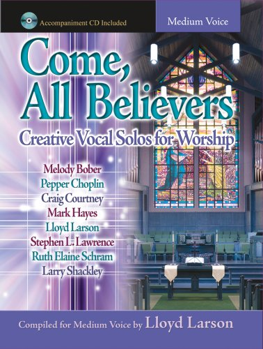 Come, All Believers: Creative Vocal Solos for Worship (Accompaniment CD Included, Medium Voice)