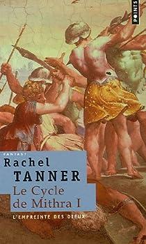 Le cycle de Mithra, tome 1 : L'empreinte des dieux par Tanner