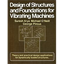 Design of Structures and Foundations for Vibrating Machines