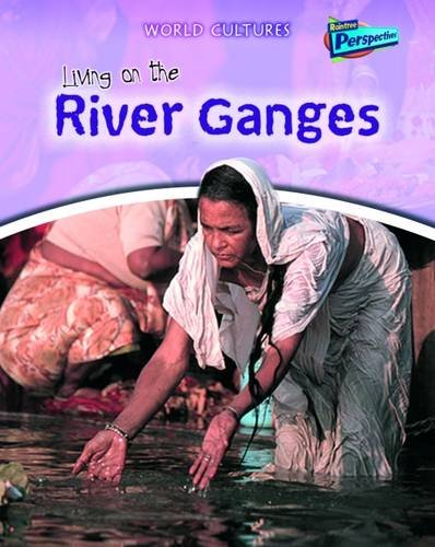 Download Living on the River Ganges (Raintree Perspectives: World Cultures) pdf
