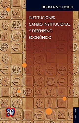 Instituciones, cambio institucional y desempeño económico (Spanish Edition)