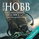 L'éveil des eaux dormantes (Les Aventuriers de la mer 6) | Livre audio Auteur(s) : Robin Hobb Narrateur(s) : Vincent de Boüard