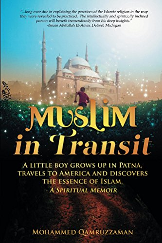 Muslim in Transit: A little boy grows up in Patna, travels to America and discovers the essence of Islam (The Healing Of America Summary By Chapter)