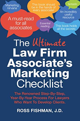 The Ultimate Law Firm Associate's Marketing Checklist: The Renowned Step-By-Step, Year-By-Year Process For Lawyers Who Want To Develop Clients. (Best Law Firm Marketing)