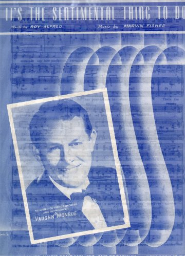 (Vintage Sheet Music: IT'S THE SENTIMENTAL THING TO DO, Recorded on Victor Records and Introduced by Vaughn Monroe (on Cover) (Popular-Standard)