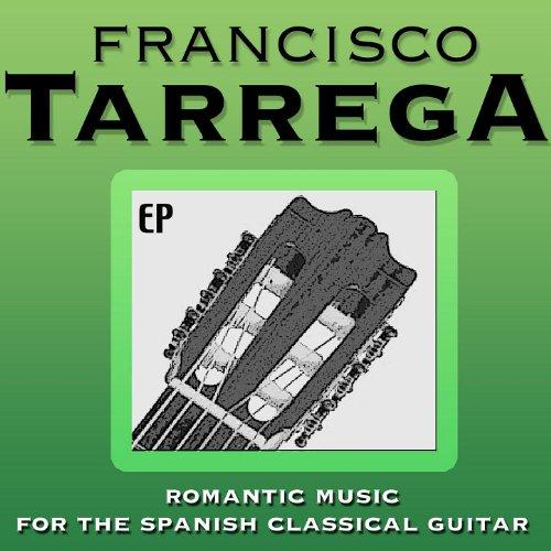 - Francisco Tarrega: Romantic Music for the Spanish Classical Guitar