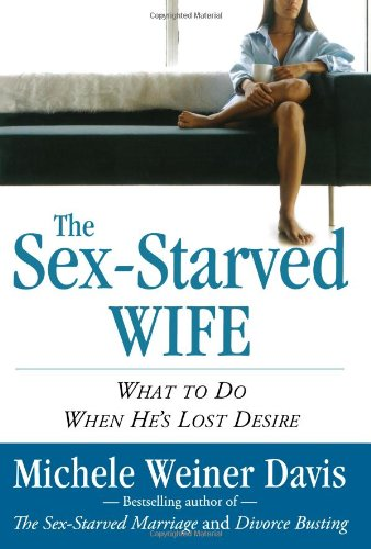 The Sex-Starved Wife: What To Do When He's Lost Desire