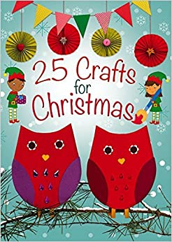 Book 25 Crafts for Christmas: A Keep-Busy Book for Advent by Christina Goodings (Illustrated, 19 Sep 2014)