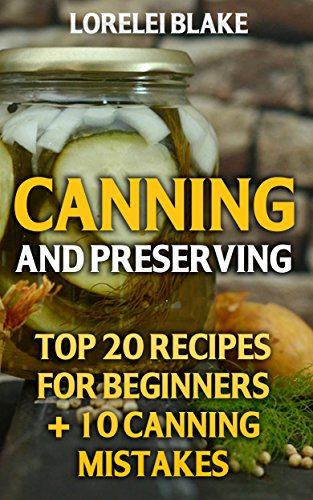 Canning And Preserving: Top 20 Recipes