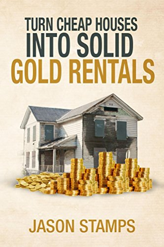 Turn Cheap Houses into Solid Gold Rentals by [Stamps, Jason]