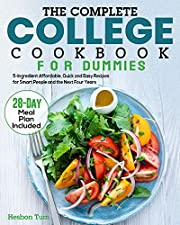 The Complete College Cookbook for Dummies: 5-Ingredient Affordable, Quick and Easy Recipes for Smart People and the Next Four Years (28-Day Meal Plan Included)