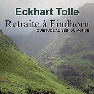 Retraite à Findhorn - Quiétude au sein de monde | Livre audio